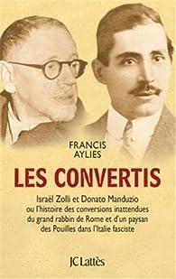 Les convertis. Israël Zolli et Donato Manduzio ou l'histoire des conversions inattendues du grand rabbin de Rome et d'un paysan des Pouilles dans l'Italie fasciste par Francis Aylies