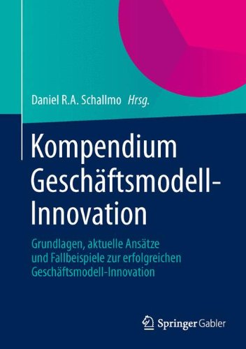 kompendium-geschftsmodell-innovation-grundlagen-aktuelle-anstze-und-fallbeispiele-zur-erfolgreichen-geschftsmodell-innovation