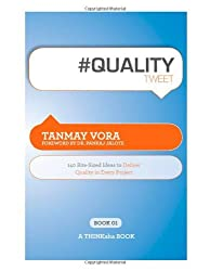 #Qualitytweet Book01: 140 Bite-Sized Ideas to Deliver Quality in Every Project by Tanmay Vora (2009-11-11)