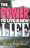 The Power to Live a New Life, Gloria Copeland, 1575620561