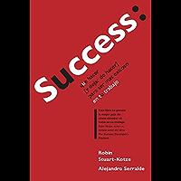 Success: que hacer (y dejar de hacer) para ser más exitoso en tu trabajo
