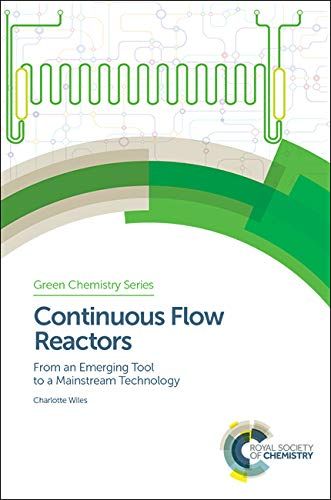 Continuous Flow Reactors: From an Emerging Tool to a Mainstream Technology (Green Chemistry) Charlotte Wiles