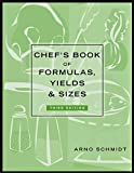 Chef's Book of Formulas, Yields, and Sizes, 3rdEdition