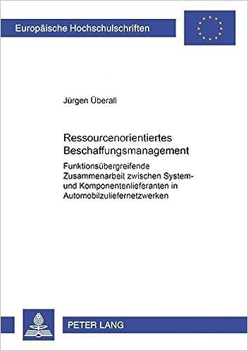 Book Ressourcenorientiertes Beschaffungsmanagement: Funktionsuebergreifende Zusammenarbeit Zwischen System- Und Komponentenlieferanten in ... / European University Studie)