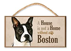 """Amazon.com: Boston Terrier """"A House is Not a Home without"""