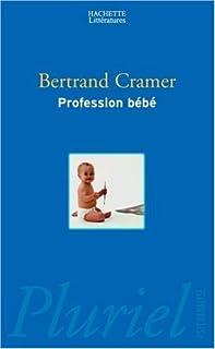Profession bébé : essai, Cramer, Bertrand