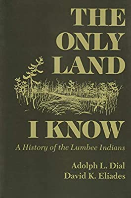 Only Land I Know: A History of the Lumbee Indians: Adolph L