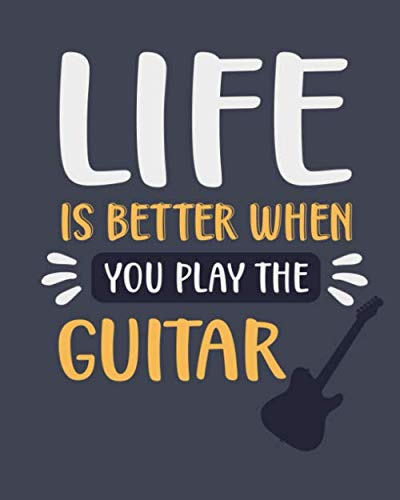 Life Is Better When You Play the Guitar: Guitar Gift for People Who Play the Guitar - Funny Blank Lined Journal or Notebook (Guitar Easter Basket)