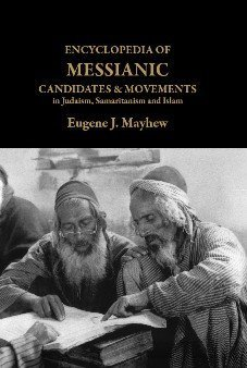 Encyclopedia of Messianic Candidates & Movements in Judaism, Samaritanism and Islam