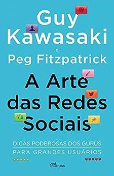 A arte das redes sociais por [Kawasaki, Guy, Fitzpatrick, Peg]