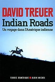 Indian Roads par Treuer