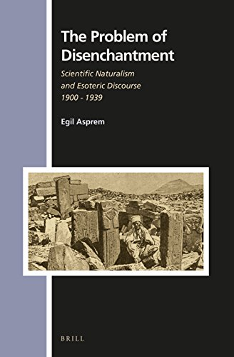 The Problem of Disenchantment: Scientific Naturalism and Esoteric Discourse, 1900 - 1939 (Numen Book Series)