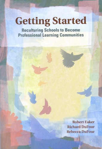 Getting Started: Reculturing Schools to Become Professional Learning Communities (Solutions)