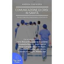 Comunicazione di crisi in sanità: Tra gestione dell'emergenza e litigation pr (Italian Edition)