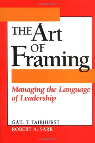 The Art of Framing: Managing the Language of Leadership by Jossey-Bass