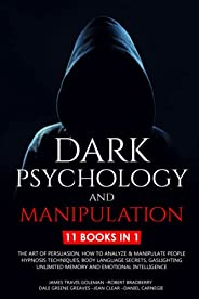 Dark Psychology and Manipulation: 11 Books: The Art of Persuasion, How to Analyze & Manipulate People, Hyp