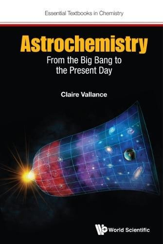 Astrochemistry: From the Big Bang to the Present Day (Essential Textbooks in Chemistry)