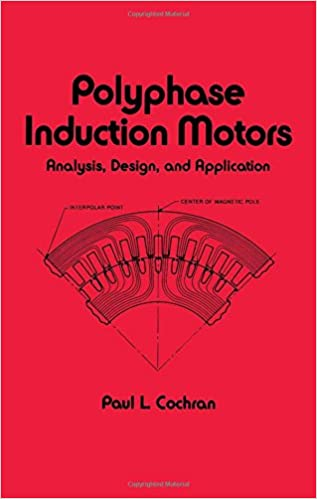 Polyphase Induction Motors, Analysis: Design, and Application ...