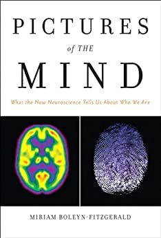 Pictures of the Mind: What the New Neuroscience Tells Us About Who We Are (FT Press Science) by [Boleyn-Fitzgerald, Miriam]
