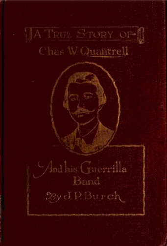 A True Story of Charles W. Quantrell and His Guerilla Band