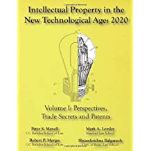 Intellectual Property in the New Technological Age 2020 Vol. I Perspectives, Trade Secrets and Patents: Vol I Perspectives, Trade Secrets and Patents