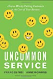 Uncommon Service, Frances Frei and Anne Morriss, 1422133311