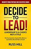 Decide to Lead: The Four Questions Anyone Who Wants