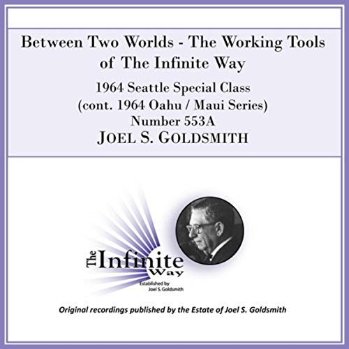 - Between Two Worlds:The Working Tools of the Infinite Way (1964 Seattle Special Class (Cont. 1964 Oahu - Maui Series), Number 553a) [Live]
