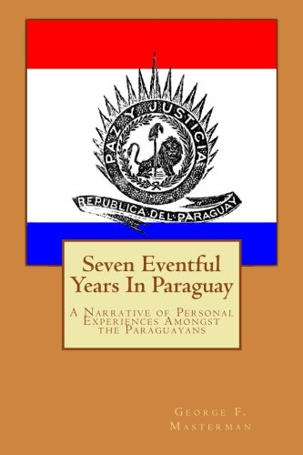 Seven Eventful Years In Paraguay: A Narrative of Personal Experiences Amongst the Paraguayans