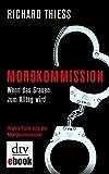 Mordkommission: Wenn das Grauen zum Alltag wird Wahre Fälle aus der Mordkommission (dtv Sachbuch)
