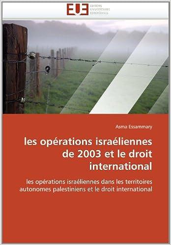 Télécharger en ligne les opérations israéliennes de 2003 et le droit international: les opérations israéliennes dans les territoires autonomes palestiniens et le droit international pdf ebook