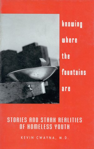 Knowing Where the Fountains Are: Stories and Stark Realities of Homeless Youth