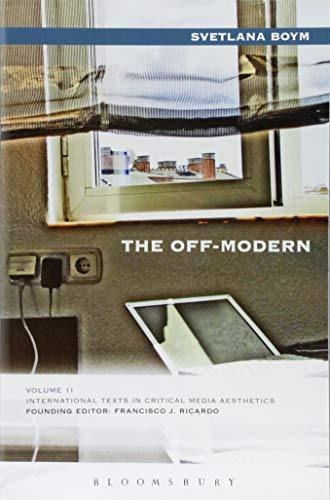 The Off-Modern (International Texts in Critical Media Aesthetics)