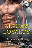 Alpha's Loyalty (Code of the Alpha) by  Lola Gabriel in stock, buy online here