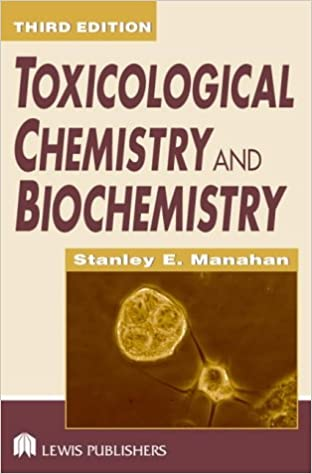 Toxicological Chemistry and Biochemistry, Third Edition (Toxicological Chemistry and Biochemistry)