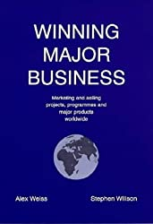 Winning Major Business: Concepts, Caveats and Practical Approaches to Marketing and Selling Projects, Programmes and Major Products to Institutional ... - Current Best Practice and a Step Beyond