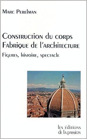En ligne Construction du corps, fabrique de l'architecture. Figures, histoire, spectacle pdf ebook