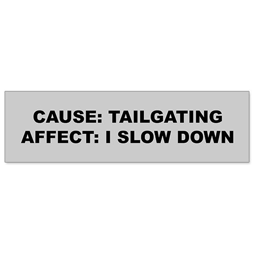 Car Bumper Sticker - Cause Affect Of Tailgating