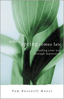 When Spring Comes Late: Finding Your Way Through Depression by Pamela Rosewell Moore (2000-09-02)