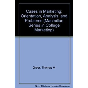 Cases in Marketing: Orientation, Analysis, and Problems (Macmillan Series in College Marketing)