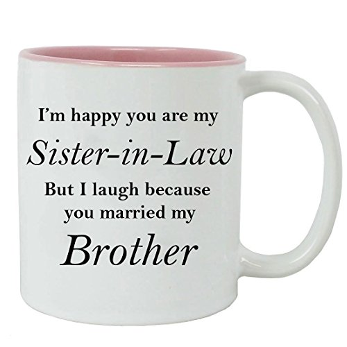 I'm Happy You are My Sister-in-Law but I Laugh Because You Married My Brother - Ceramic Mug (Pink) with Gift Box (Christmas Gift For New Sister In Law)
