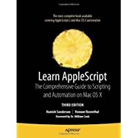 Learn AppleScript: The Comprehensive Guide to Scripting and Automation on Mac OS X (Learn (Apress)) by Sanderson, Hamish Published by Apress 3rd (third) edition (2010) Paperback
