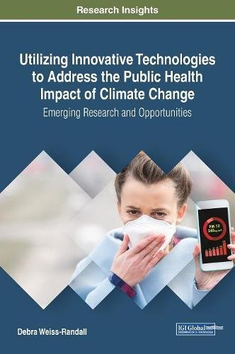 Utilizing Innovative Technologies To Address The Public Health Impact Of Climate Change  Emerging Research And Opportunities  Advances In Environmental Engineering And Green Technologies  Aeegt