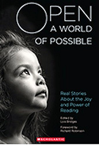 Open A World of Possible Real Stories About the Joy and Power of Reading