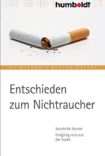 Entschieden zum Nichtraucher: Schritt für Schritt. Endgültig raus aus der Sucht (German Edition)