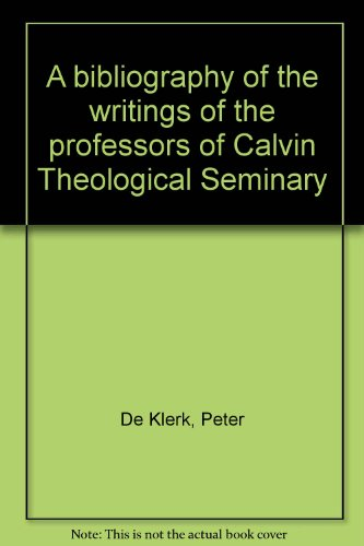 A bibliography of the writings of the professors of Calvin Theological Seminary