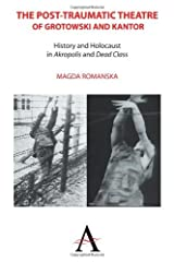 The Post-traumatic Theatre of Grotowski and Kantor: History and Holocaust in 'Akropolis' and 'Dead Class' (Anthem Studies in Theatre and Performance) by Magda Romanska (2014-10-01) Paperback