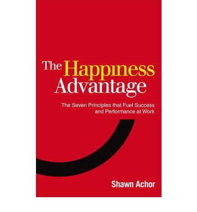 The Happiness Advantage: The Seven Principles of Positive Psychology That Fuel Success and Performance at Work (Paperback) By (author) Shawn Achor