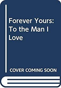 Hardcover Forever Yours: To the Man I Love Book