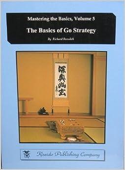 The Basics of Go Strategy (Mastering the Basics, Volume 5)